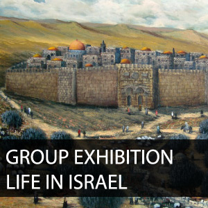 Group Exhibition- Life in Israel